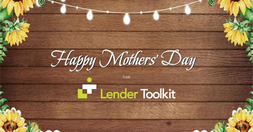 Happy Mother's Day from Lender Toolkit!