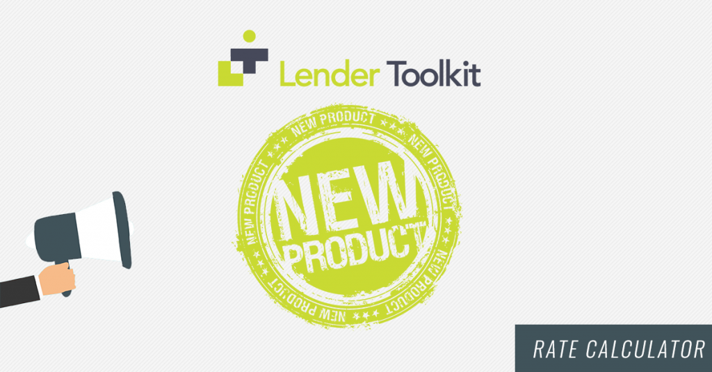 Lender Toolkit Introduces a new tool - the Rate Calculator!
