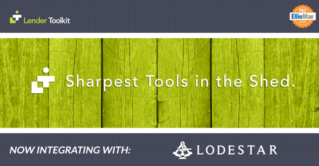 Lender Toolkit - Sharpest Tools in the Shed - Now integrating with LodeStar